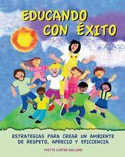 Educando Con Exito : Estrategias Para Crear un Ambiente de Respeto, Aprecio y...