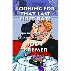Looking for That Last First Date 9781448961351 by Jody Bremer Paperback