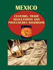 Mexico Customs, Trade Regulations and Procedures Handbook by International Business Publications, USA (Paperback / softback, 2010)