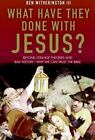 What Have They Done with Jesus? : Beyond Strange Theories and Bad History--Why We Can Trust the Bible by Ben, III Witherington (2006, Hardcover)