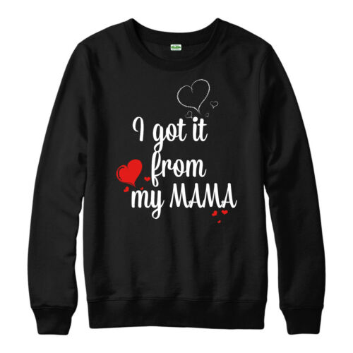 I Got It From My Mama Jumper Gift Mother/'s Day Adult /& Kids Jumper Top Love