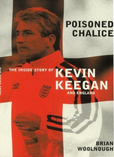 Poisoned Chalice: The inside story of Keegan's England,Brian Woolnough