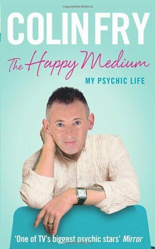The Happy Medium: My Psychic Life By Colin Fry. 9781846043406
