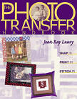 The Photo Transfer Handbook: Snap it, Print it, Stitch it by Jean Ray Laury (Paperback, 1999)