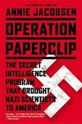 Operation Paperclip: The Secret Intelligence Program That Brought Nazi Scientists to America by Annie Jacobsen (Hardback, 2014)