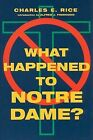 What Happened to Notre Dame? by Charles E Rice (Paperback / softback, 2009)