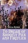 To Dream of Shoofly Pies and Fireflies by Zella Kehoe (Paperback / softback, 2007)