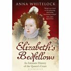 Elizabeth's Bedfellows: An Intimate History of the Queen's Court by Anna Whitelock (Paperback, 2014)