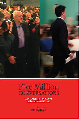 1 of 1 - Five Million Conversations: How Labour lost an election and rediscovered its...