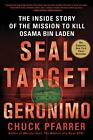 Seal Target Geronimo : The Inside Story of the Mission to Kill Osama Bin Laden by Chuck Pfarrer (2012, Paperback)