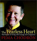 The Fearless Heart: The Practice of Living with Courage and Compassion by Pema Chodron (Audio, 2010)