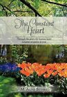 The Constant Heart: Through the Years the Human Heart Remains Receptive to Love. by M Aline Bethke (Hardback, 2012)