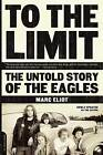 To the Limit: The Untold Story of the Eagles by Marc Eliot (Paperback, 2004)