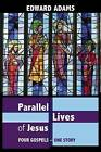 Parallel Lives of Jesus: A Narrative-Critical Guide to the Four Gospels by Edward Adams (Paperback, 2011)