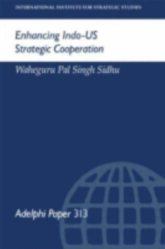 Enhancing Indo-US Strategic Cooperation by Waheguru Pal Singh Sidhu