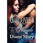 The Gargoyle's Female (Bookstrand Publishing Romance) by Diane Story (Paperback / softback, 2012)