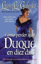 Como Perder a un Duque en Diez Dias by Laura Lee Guhrke (2016, Paperback)