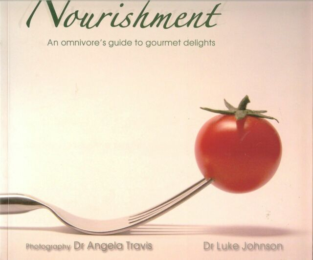 Nourishment - An Omnivore's Guide To Gourmet Delights by Dr. Luke Johnson