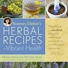 Rosemary Gladstar's Herbal Recipes for Vibrant Health: 175 Teas, Tonics, Oils, Salves, Tinctures, and Other Natural Remedies for the Entire Family by Rosemary Gladstar (Paperback, 2008)