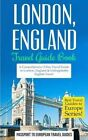 London: London, England: Travel Guide Book-A Comprehensive 5-Day Travel Guide to London, England & Unforgettable English Travel by Passport to European Travel Guides (Paperback / softback, 2015)