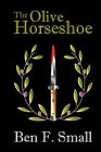 The Olive Horseshoe by Ben F Small (Paperback / softback, 2008)
