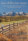 Son of the San Juans: Growing Up Cowboy in the San Juan Mountains of Southwestern Colorado by Lyle Carnal (Paperback / softback, 2010)