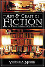 The Art & Craft of Fiction  : A Practitioner's Manual by Victoria A Mixon (Paperback / softback, 2010)