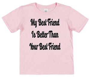 7fd28342b My Best Friend Is Better Than Your Best Friend Kids Cotton T-Shirt ...