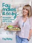 Fay Makes it Easy: 100 Delicious Recipes to Impress with No Stress by Fay Ripley (Hardback, 2014)