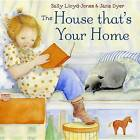 The House That's Your Home by Jane Dyer, Sally Lloyd-Jones (Hardback, 2015)