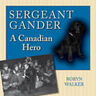 Sergeant Gander: A Canadian Hero by Robyn Walker (Paperback, 2009)