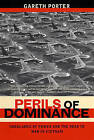 Perils of Dominance: Imbalance of Power and the Road to War in Vietnam by Gareth Porter (Paperback, 2006)