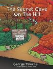 The Secret Cave On The Hill by George Monroe (Paperback, 2012)