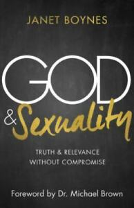 God & Sexuality : Truth and Relevance Without Compromise by Janet Boynes...