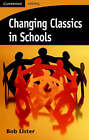 Changing Classics in Schools by Bob Lister (Paperback, 2007)