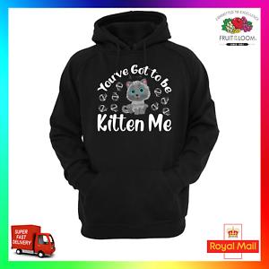 You've Got To Be Kitten Me Hoodie Hoody Cat Cute Feline Crazy Lady Pun Funny