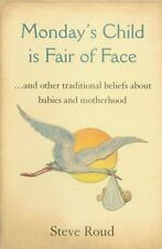 Monday's Child is Fair of Face: And Other Traditional Beliefs About Babies