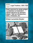 Great Opinions by Great Judges: A Collection of Important Judicial Opinions by Eminent Judges: With an Introduction, Notes, Analyses, Etc. by William Lamartine Snyder (Paperback / softback, 2010)