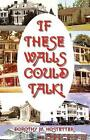 If These Walls Could Talk by Dorothy M Hostetter 9781632490643 Paperback 2014