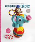 Amigurumi Circus: Seriously Cute Crochet Characters by Tara Enterprise (Paperback, 2016)