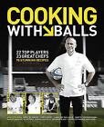 Cooking with Balls by Ben Kay (Hardback, 2010)