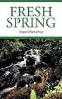 Fresh Spring by Gregory Chigozie Nnaji (Hardback, 2011)