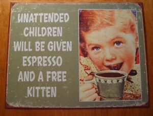 UNATTENDED-CHILDREN-WILL-BE-GIVEN-A-KITTEN-amp-ESPRESSO-Rustic-Retro-Style-Sign