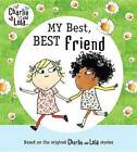 Charlie and Lola: My Best, Best Friend by Lauren Child (Hardback)