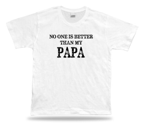 No one is better than my best Papa Ever Tshirt No1 Gift Idea birhday present Tee