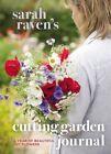 Sarah Raven's Cutting Garden Journal: Expert Advice for a Year of Beautiful Cut Flowers by Sarah Raven (Hardback, 2014)