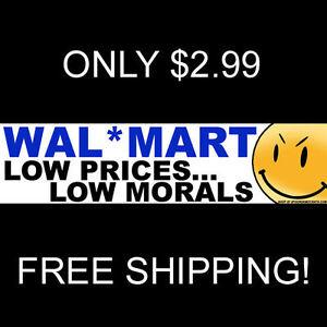 WALMART: LOW PRICES . . . LOW MORALS Bumper Sticker (BUY 2 ...