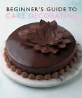 Beginner's Guide to Cake Decorating by Murdoch Books Test Kitchen (Paperback, 2007)