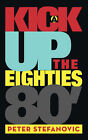 A Kick Up the Eighties by Peter Stefanovic (Paperback, 2006)