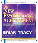 The New Psychology of Achievement by Brian Tracy (CD-Audio, 2009)